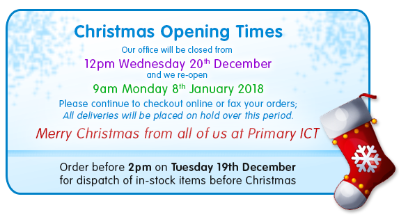Christmas Opening Times - Our office will be closed from 12pm, Wednesday 20th December and we re-open at 9am on Monday 8th January 2018 - Please continue to checkout online or fax your orders to us. All deliveries will be placed on hold over this period. Happy Christmas from all of us at Primary ICT